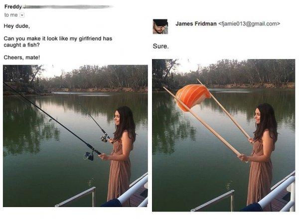 Привет, чувак. Не могу бы ты сделать так, чтобы казалось, будто моя девушка поймала рыбу?